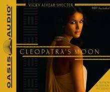 Cleopatra's Moon - Vicky Alvear Shecter,Kirsten Potter