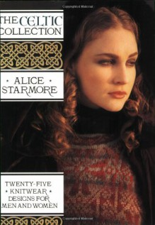 The Celtic Collection: Twenty-Five Knitwear Designs for Men and Women - Alice Starmore, Mike Bunn