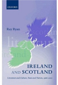Ireland and Scotland: Literature and Culture, State and Nation, 1966-2000 (Oxford English Monographs) - Ray Ryan