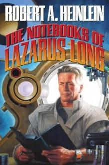 The Notebooks of Lazarus Long - Robert A. Heinlein, Stephen Hickman