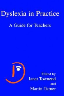 Dyslexia in Practice: A Guide for Teachers - Janet Townend, Martin Turner