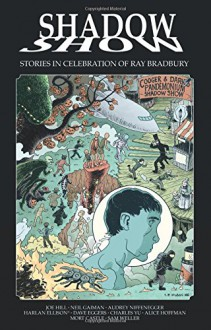 Shadow Show: Stories In Celebration of Ray Bradbury - Joe Hill,Jason Ciaramella,Neil Gaiman