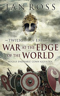 The War at the Edge of the World (Twilight of Empire) - Ian Ross