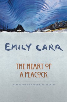 The Heart of a Peacock - Rosemary Neering, Ira Dilworth, Emily Carr