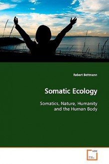 Somatic Ecology - Robert Bettmann