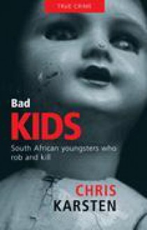 Bad Kids: South African Youngsters Who Rob and Kill - Chris Karsten, Herman Fourie
