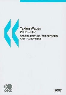 Taxing Wages 2006-2007: Tax Reforms and Tax Burdens - OECD/OCDE