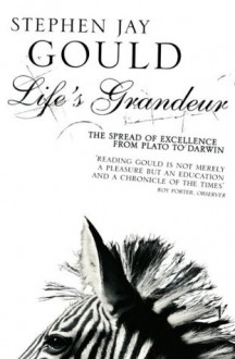 Life's Grandeur: The Spread of Excellence From Plato to Darwin - Stephen Jay Gould