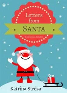 Letters from Santa: A Christmas Alphabet Book - Katrina Streza