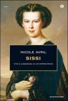 Sissi: Vita e leggenda di un'imperatrice - Nicole Avril, Adriana Crespi Bartolini