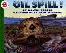 Melvin Berger: Oil Spill! (Paperback); 1994 Edition - Paul Mirocha Melvin Berger