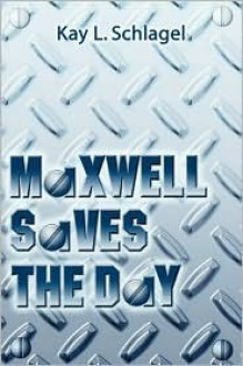Maxwell Saves the Day - Kay Schlagel