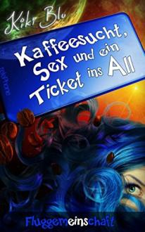 Fluggemeinschaft (Kaffeesucht, Sex und ein Ticket ins All 1) - Kiki Blu,Daniela Rohr