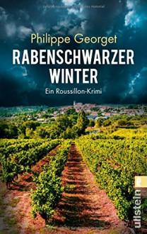 Rabenschwarzer Winter: Ein Roussillon-Krimi - Philippe Georget, Corinna Rodewald