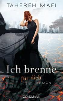 Ich brenne für dich: Roman - Tahereh Mafi, Mara Henke