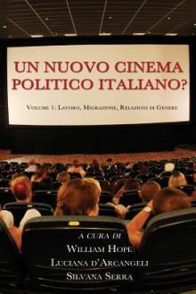 Un Nuovo Cinema Politico Italiano? - William Hope, Luciana D'Arcangeli, Silvana Serra