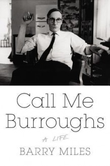 Call Me Burroughs: A Life - Barry Miles