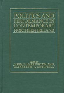 Politics and Performance in Contemporary Northern Ireland - Elizabethj Mitchell