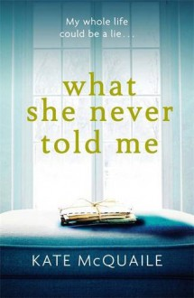 What She Never Told Me - Kate McQuaile