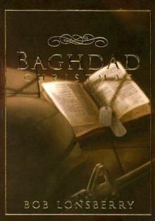 Baghdad Christmas - Bob Lonsberry