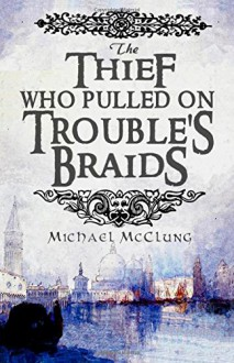 The Thief Who Pulled On Trouble's Braids (The Amra Thetys Series) (Volume 1) - Michael McClung