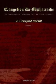 Evangelion Damepharreshe: The Curetonian Version Of The Four Gospels, With The Readings Of The Sinai Palimpsest, And The Early Syriac Patristic Evidence - F.C. Burkitt