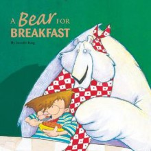 A Bear for Breakfast - Jennifer King