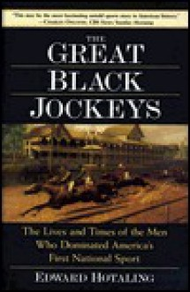 The Great Black Jockeys: The Lives and Times of the Men Who Dominated America's First National Sport - Edward Hotaling, Forum
