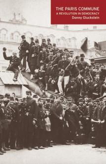 The Paris Commune: A Revolution in Democracy - Donny Gluckstein