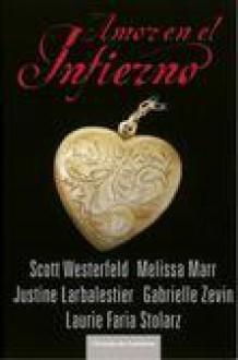 Amor en el infierno - Gabrielle Zevin, Melissa Marr, Justine Larbalesteir, Scott Westerfeld
