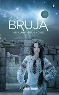 Bruja (Alpha Girls Book 4) - Aileen Erin