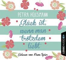 Glück ist, wenn man trotzdem liebt: Roman. - Petra Hülsmann, Sonic Boom Studios Fach / Khromov GbR Alex Khromov, Nana Spier