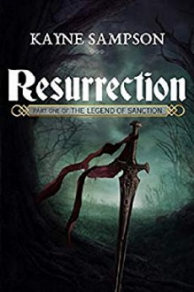 The Legend of Sanction (Part one: Resurrection) - Kayne Sampson