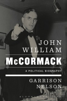 John William McCormack: A Political Biography - Garrison Nelson