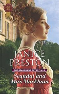 Scandal And Miss Markham (The Beauchamp Betrothals) - Janice Preston