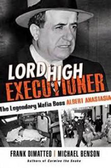 Lord High Executioner: The Legendary Mafia Boss Albert Anastasia - Michael Benson,Frank DiMatteo