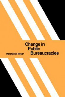 Change in Public Bureaucracies - Marshall W. Meyer