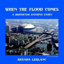 When the Flood Comes: A Hurricane Katrina Story - Brenda LeBlanc
