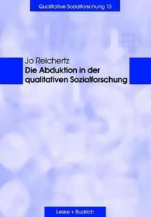 Die Abduktion in Der Qualitativen Sozialforschung - Jo Reichertz