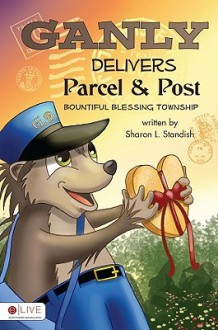 Ganly Delivers Parcel and Post: Bountiful Blessing Township - Sharon L. Standish