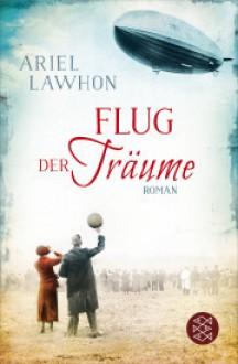 Flug der Träume: Roman - Ariel Lawhon,Annette Hahn