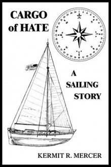 Cargo of Hate - Kermit R. Mercer