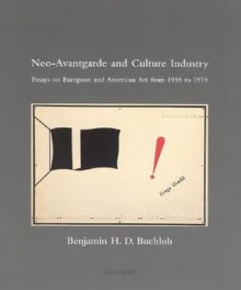 Neo-Avantgarde and Culture Industry: Essays on European and American Art from 1955 to 1975 (October Books) - Benjamin H.D. Buchloh