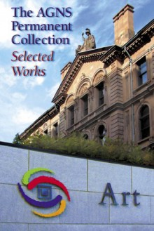 The Agns Permanent Collection: Selected Works - Bernard Riordon, Mora Dianne O'Neill