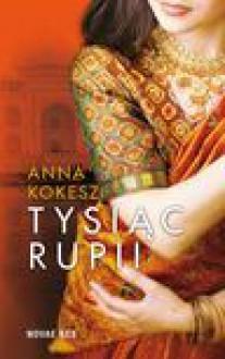 Tysiąc rupii - Anna Kokesz