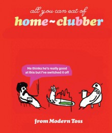 Modern Toss Home Clubber - Jon Link, Mick Bunnage