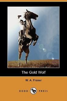 The Gold Wolf (Dodo Press) - W. Fraser