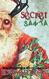 Secret Santa: A Christmas Horror - Edward Lorn