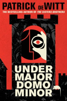 Undermajordomo Minor - Patrick deWitt