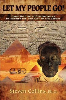 Let My People Go!: Using Historical Synchronisms to Identify the Pharaoh of the Exodus - Steven Collins